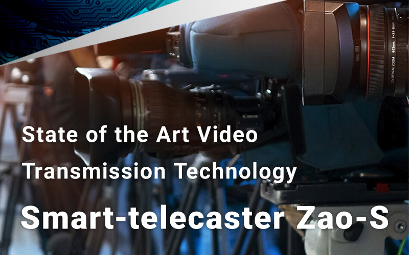 State of the Art Video Transmission Technology Smart-telecaster Zao-S