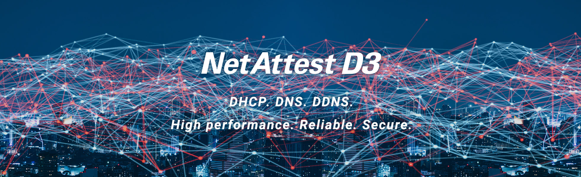 DHCP, DNS, DDNS, High performance. Reliable. Secure.