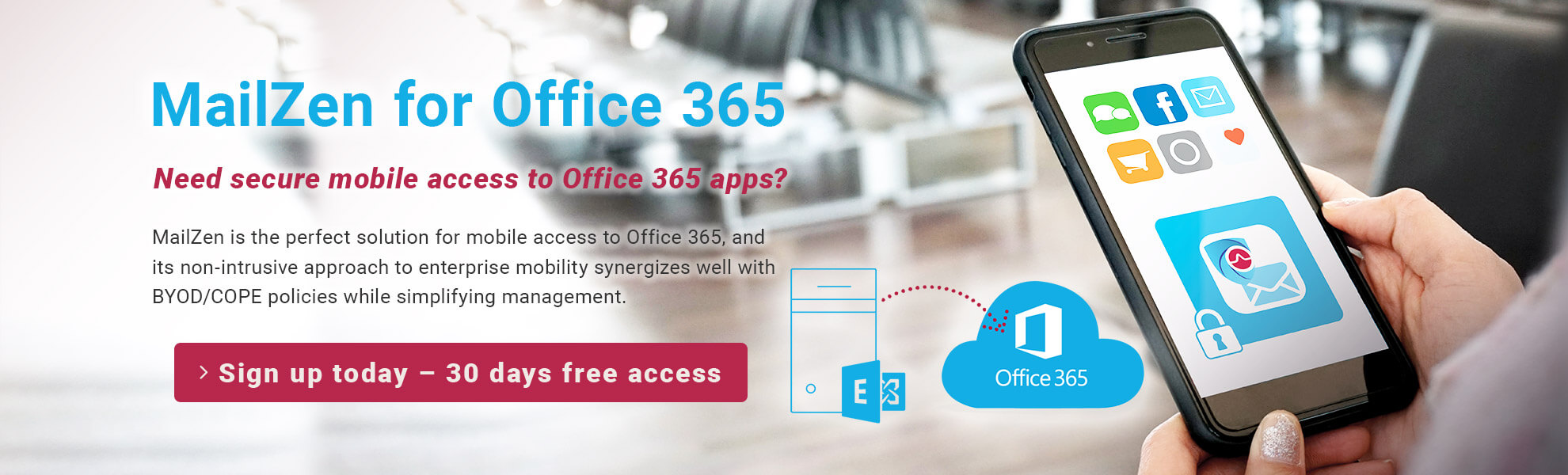 MailZen for Office 365 / Need secure mobile access to Office 365 apps? / Sign up today – 30 days free access